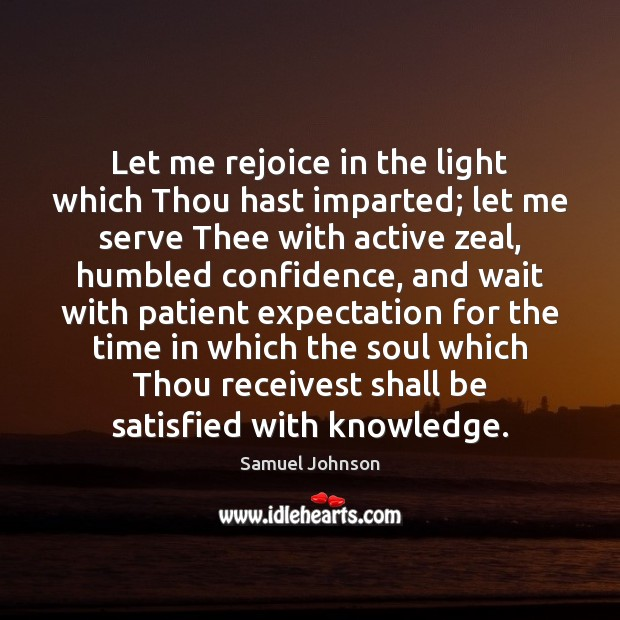 Let me rejoice in the light which Thou hast imparted; let me Image