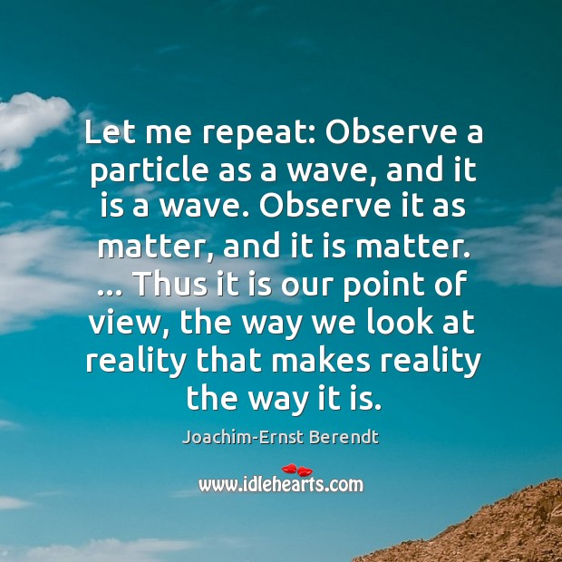 Let me repeat: Observe a particle as a wave, and it is Image