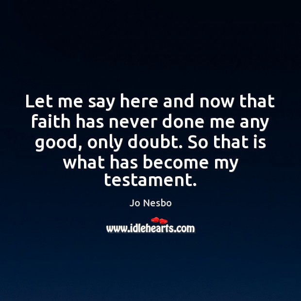 Let me say here and now that faith has never done me Jo Nesbo Picture Quote
