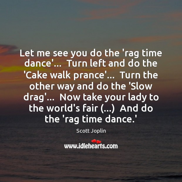 Let me see you do the 'rag time dance'…  Turn left and Image