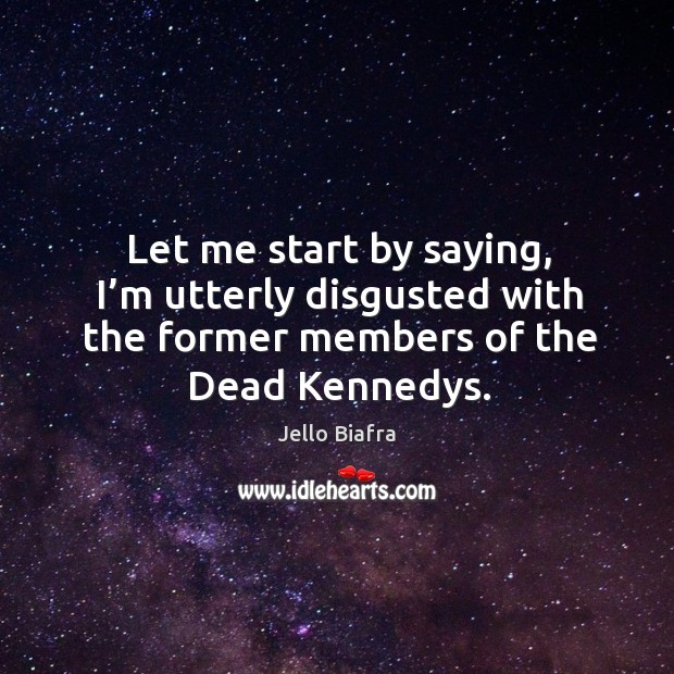 Let me start by saying, I'm utterly disgusted with the former members of the dead kennedys. Image
