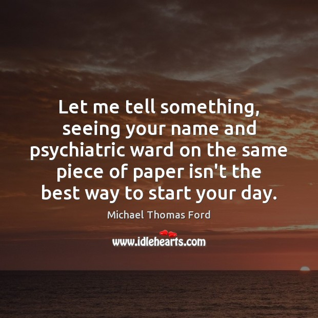 Let me tell something, seeing your name and psychiatric ward on the Start Your Day Quotes Image