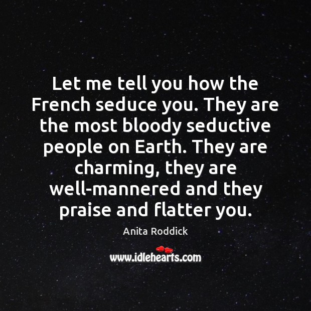 Let me tell you how the French seduce you. They are the Praise Quotes Image