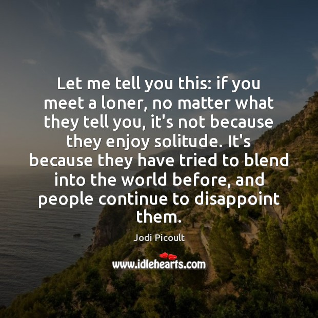 Image, Let me tell you this: if you meet a loner, no matter
