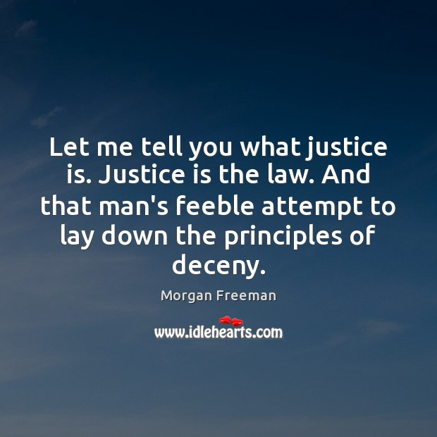 Let me tell you what justice is. Justice is the law. And Justice Quotes Image