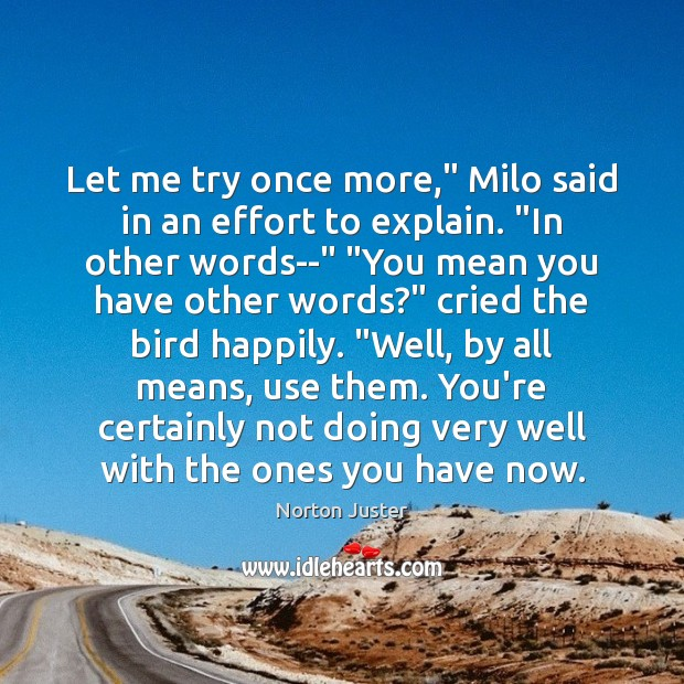 """Image, Let me try once more,"""" Milo said in an effort to explain. """""""