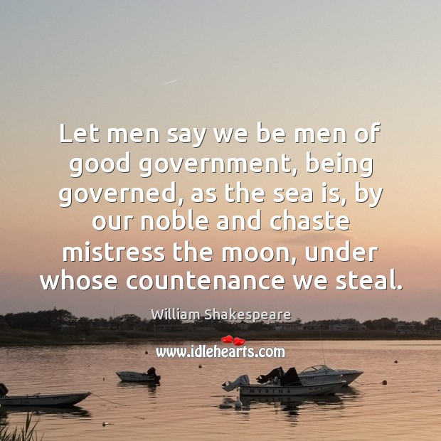 Let men say we be men of good government, being governed, as Image