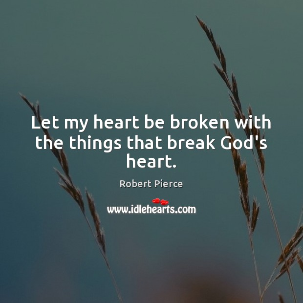 Let my heart be broken with the things that break God's heart. Image