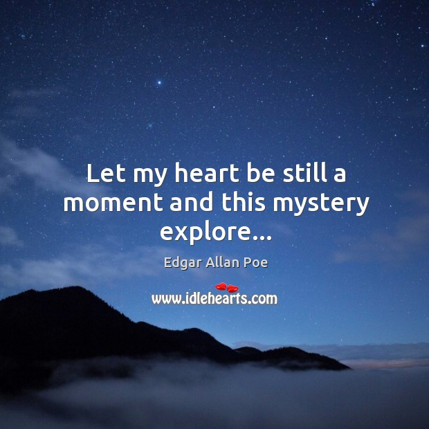 Image, Let my heart be still a moment and this mystery explore…