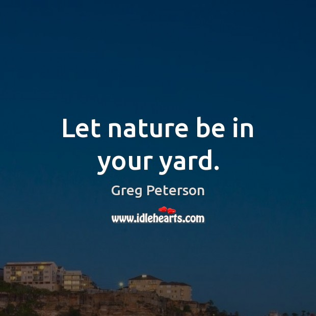 Let nature be in your yard. Image