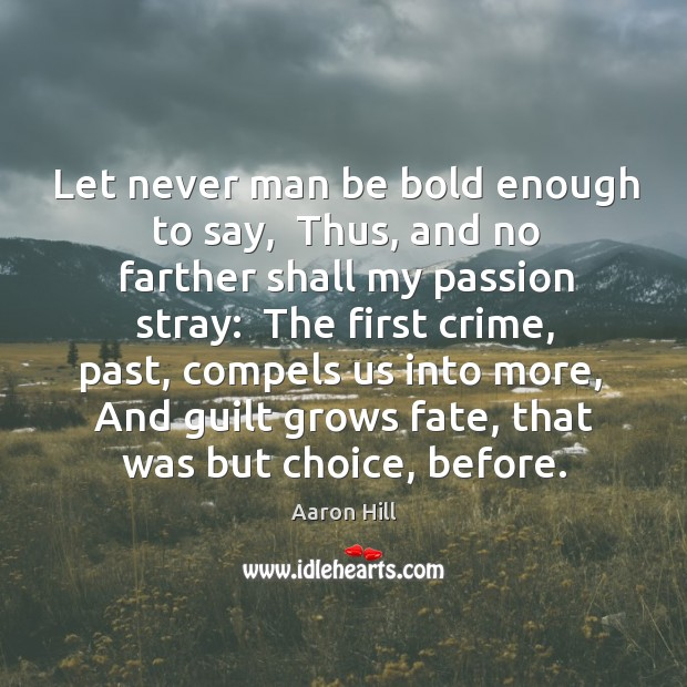 Let never man be bold enough to say,  Thus, and no farther Image