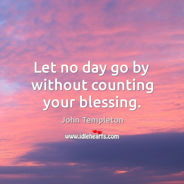 Image, Let no day go by without counting your blessing.