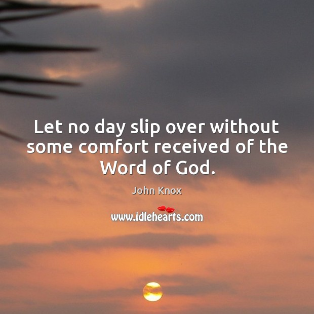 Let no day slip over without some comfort received of the Word of God. Image