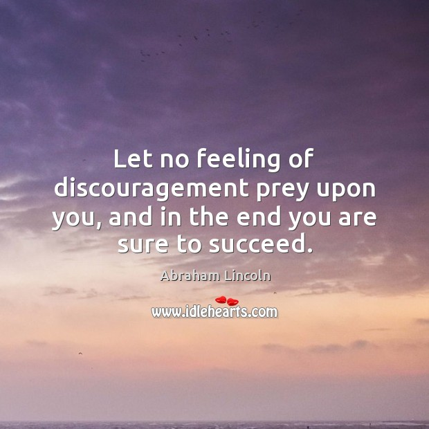 Image, Let no feeling of discouragement prey upon you, and in the end you are sure to succeed.