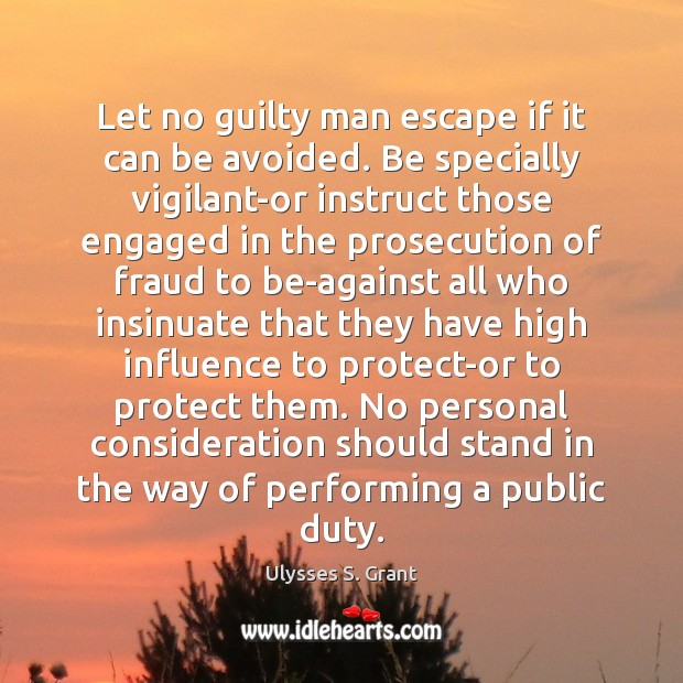 Let no guilty man escape if it can be avoided. Be specially Ulysses S. Grant Picture Quote