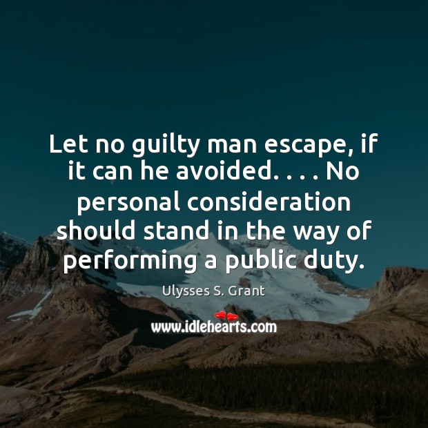 Let no guilty man escape, if it can he avoided. . . . No personal Ulysses S. Grant Picture Quote