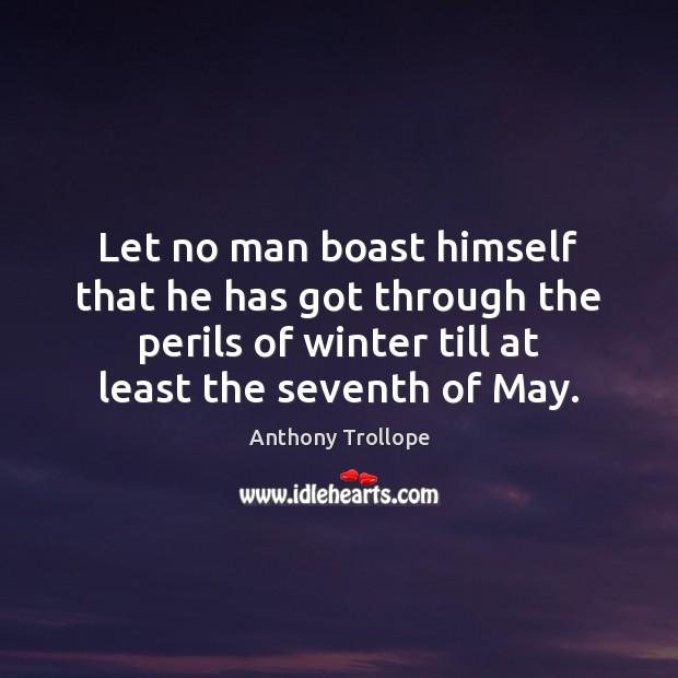 Let no man boast himself that he has got through the perils Image
