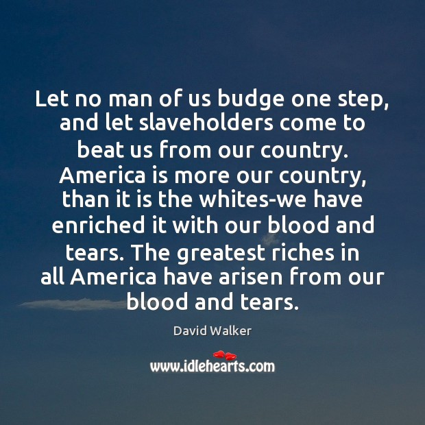 Let no man of us budge one step, and let slaveholders come David Walker Picture Quote