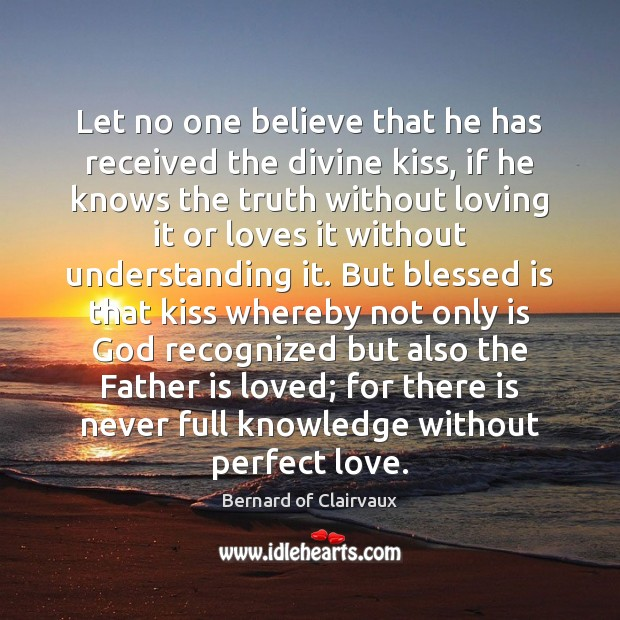 Image, Let no one believe that he has received the divine kiss, if