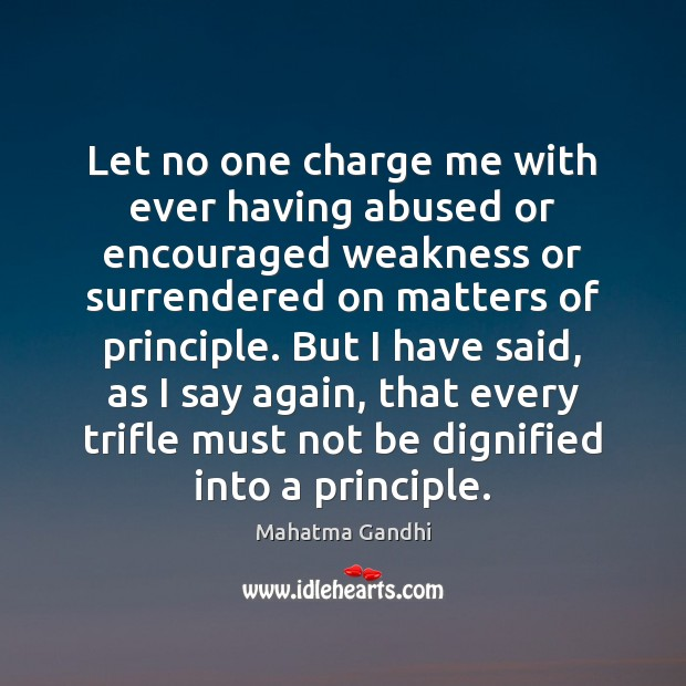Image, Let no one charge me with ever having abused or encouraged weakness