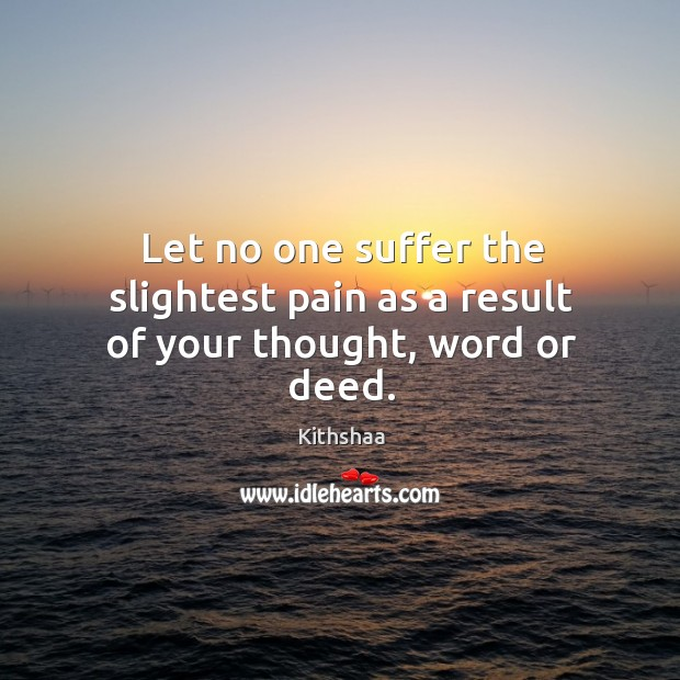 Image, Let no one suffer the slightest pain as a result of your thought, word or deed.