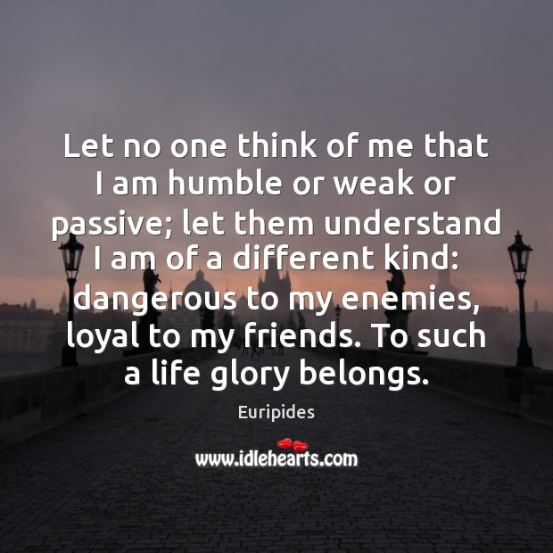 Image, Let no one think of me that I am humble or weak
