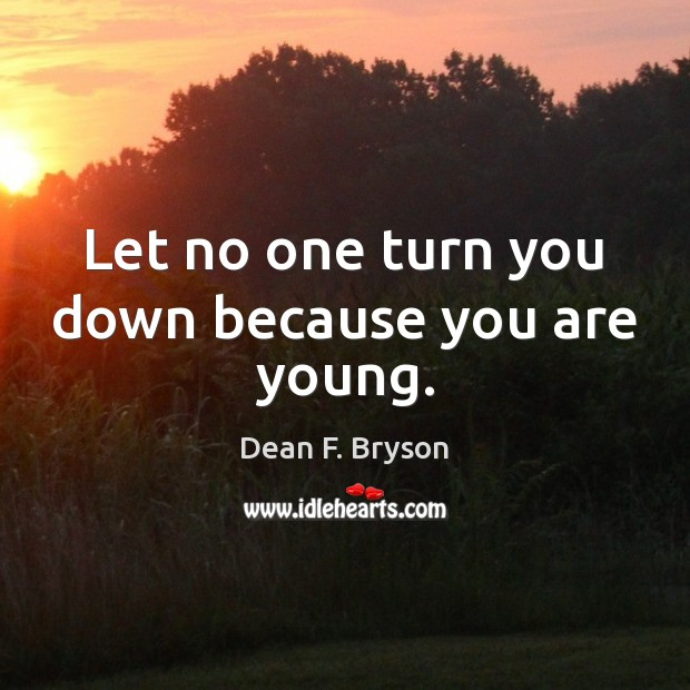 Let no one turn you down because you are young. Image