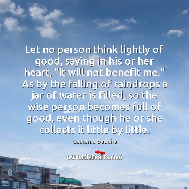 Let no person think lightly of good, saying in his or her Image