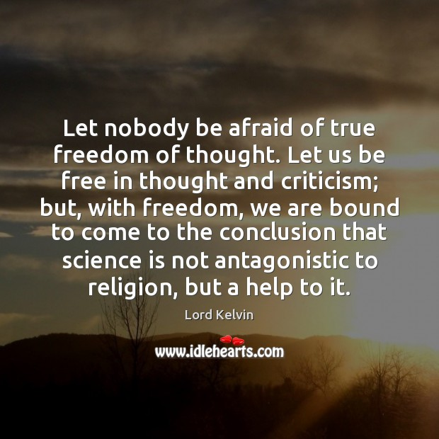 Image, Let nobody be afraid of true freedom of thought. Let us be