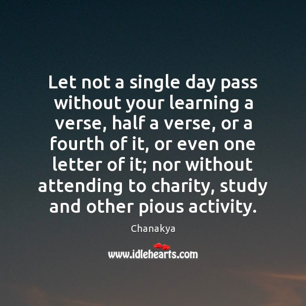 Let not a single day pass without your learning a verse, half Chanakya Picture Quote