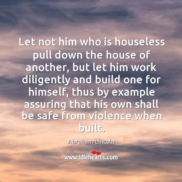 Image about Let not him who is houseless pull down the house of another, but let him work