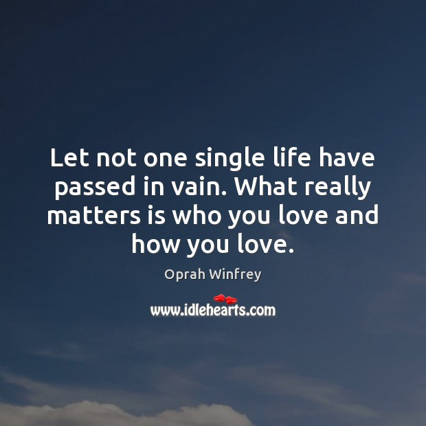 Image, Let not one single life have passed in vain. What really matters