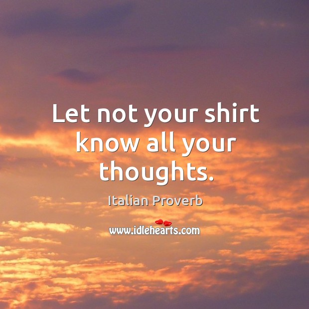 Image, Let not your shirt know all your thoughts.