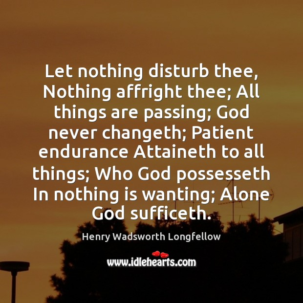 Image, Let nothing disturb thee, Nothing affright thee; All things are passing; God