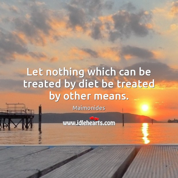 Image, Let nothing which can be treated by diet be treated by other means.