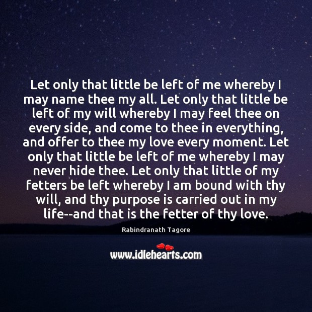 Let only that little be left of me whereby I may name Rabindranath Tagore Picture Quote