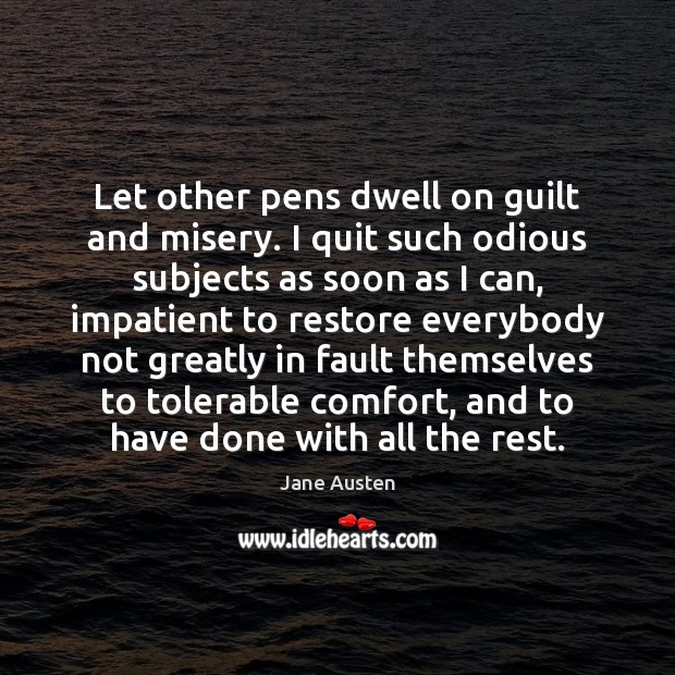 Image, Let other pens dwell on guilt and misery. I quit such odious
