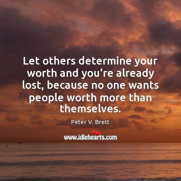 Let others determine your worth and you're already lost, because no one Image