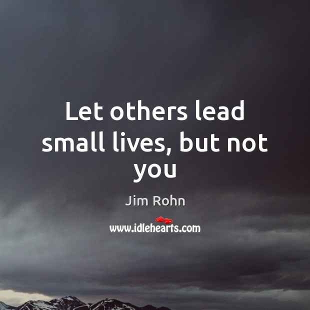 Image, Let others lead small lives, but not you