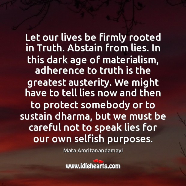 Let our lives be firmly rooted in Truth. Abstain from lies. In Mata Amritanandamayi Picture Quote