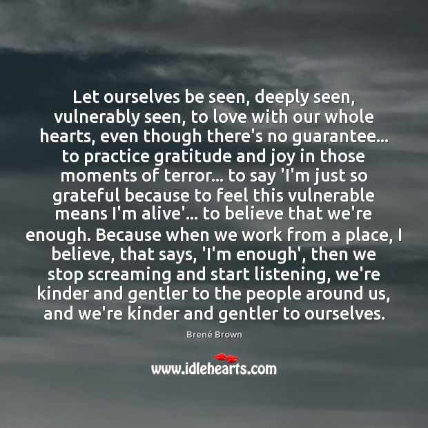 Let ourselves be seen, deeply seen, vulnerably seen, to love with our Brené Brown Picture Quote