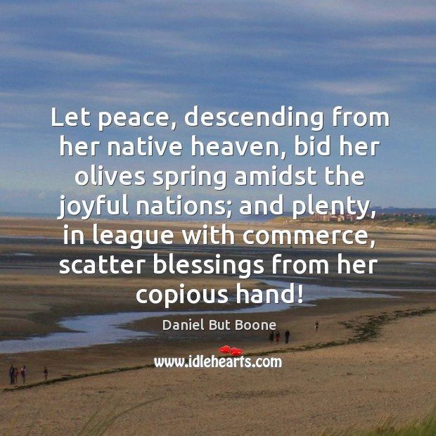 Image, Let peace, descending from her native heaven, bid her olives spring amidst the joyful nations