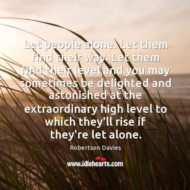 Let people alone. Let them find their way. Let them find their Image