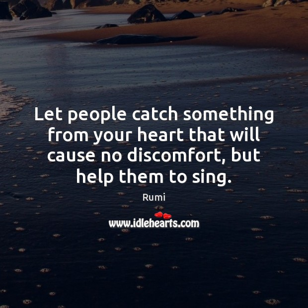 Let people catch something from your heart that will cause no discomfort, Image