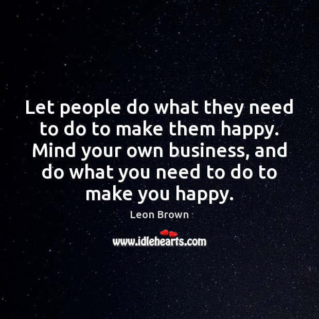 Let people do what they need to do to make them happy. Image