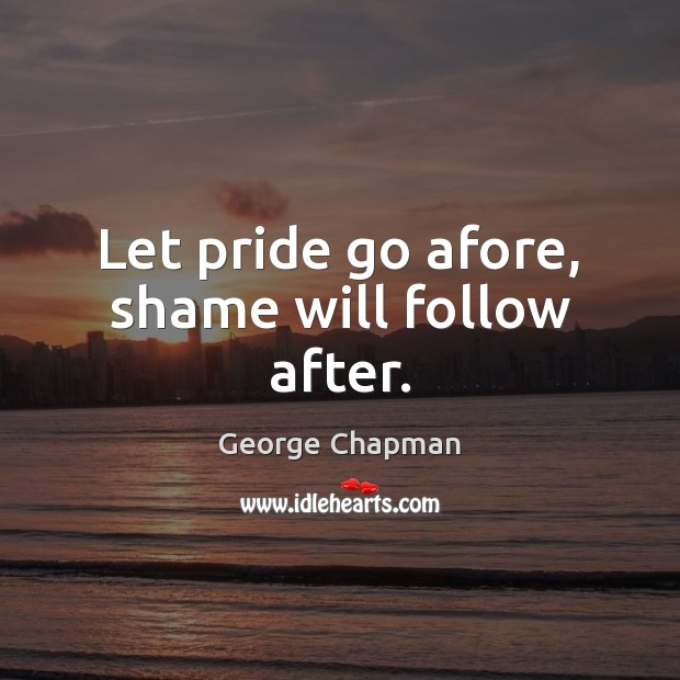 Let pride go afore, shame will follow after. Image