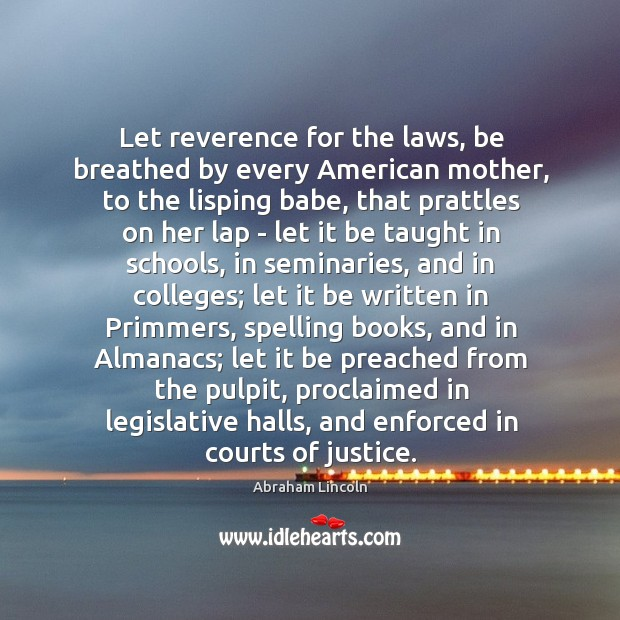 Image, Let reverence for the laws, be breathed by every American mother, to