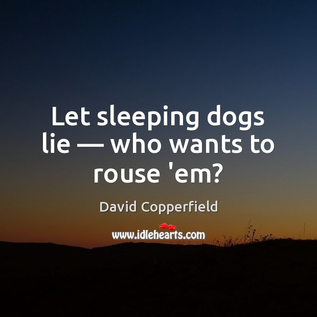 Image, Let sleeping dogs lie — who wants to rouse 'em?