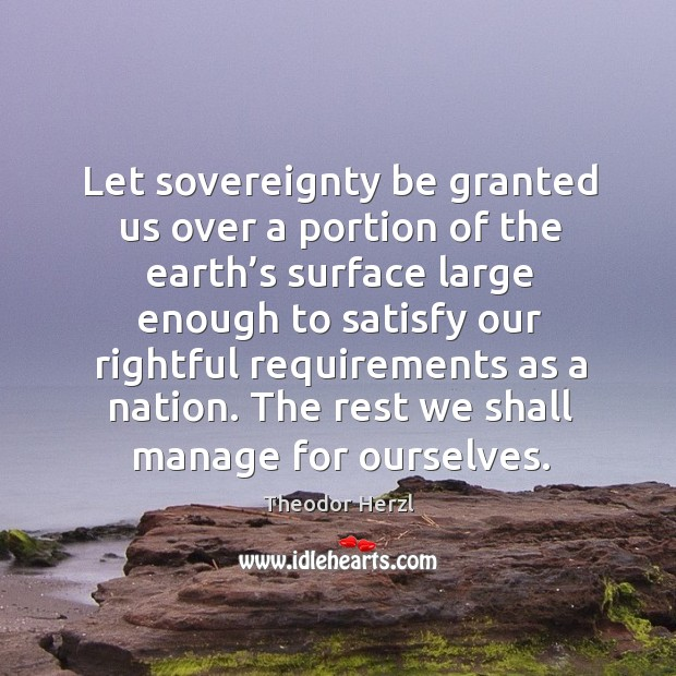 Image, Let sovereignty be granted us over a portion of the earth's surface large enough to satisfy