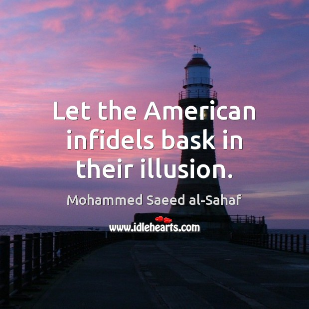 Let the American infidels bask in their illusion. Image